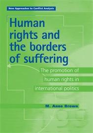 Human Rights and the Borders of Suffering by M. Anne Brown