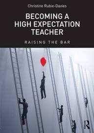 Becoming a High Expectation Teacher by Christine M. Rubie-Davies