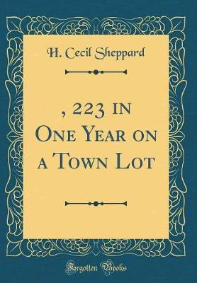 $4, 223 in One Year on a Town Lot (Classic Reprint) by H. Cecil Sheppard image