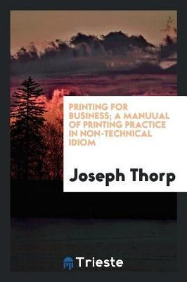 Printing for Business; A Manuual of Printing Practice in Non-Technical Idiom by Joseph Thorp image