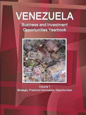 Venezuela Business and Investment Opportunities Yearbook Volume 1 Strategic, Practical Information, Opportunities by Inc Ibp