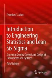 Introduction to Engineering Statistics and Lean Six Sigma by Theodore T Allen
