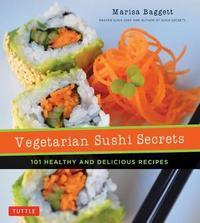 Vegetarian Sushi Secrets by Marisa Baggett
