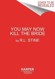 You May Now Kill the Bride by R.L. Stine image