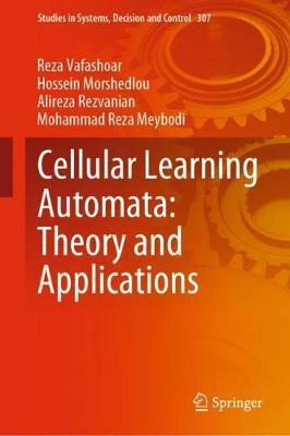 Cellular Learning Automata: Theory and Applications by Reza Vafashoar