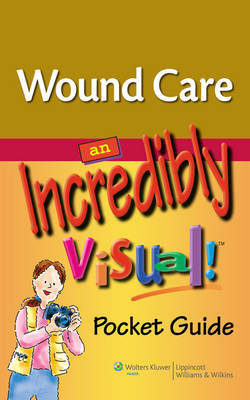 Wound Care: An Incredibly Visual! Pocket Guide image