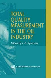 Total Quality Measurement in the Oil Industry by J.D. Symonds