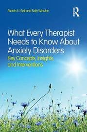 What Every Therapist Needs to Know About Anxiety Disorders by Martin N. Seif