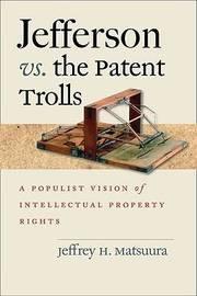 Jefferson vs. the Patent Trolls by Jeffrey H Matsuura