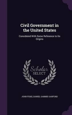 Civil Government in the United States by John Fiske