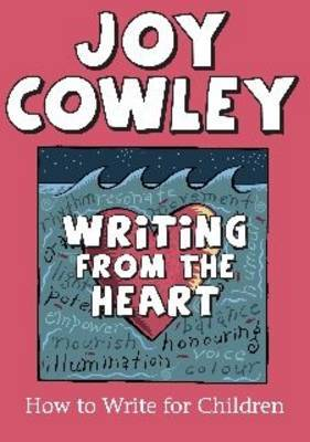 Writing from the Heart: How to Write for Children by Joy Cowley