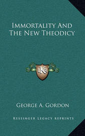 Immortality and the New Theodicy by George A.Gordon