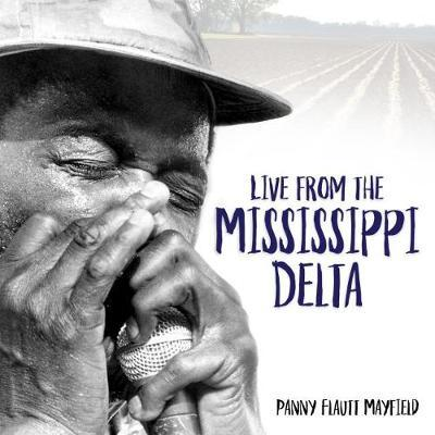 Live from the Mississippi Delta by Panny Flautt Mayfield