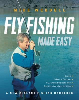 Fly Fishing Made Easy: A New Zealand Fishing Handbook by Mike Weddell