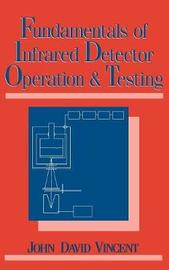 Fundamentals of Infrared Detector Operation and Testing by John David Vincent