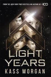 Light Years: the thrilling new novel from the author of The 100 series by Kass Morgan