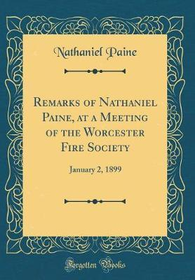 Remarks of Nathaniel Paine, at a Meeting of the Worcester Fire Society by Nathaniel Paine
