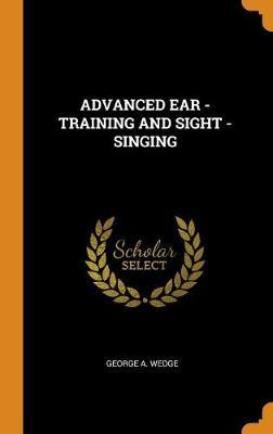 Advanced Ear - Training and Sight - Singing by George A Wedge