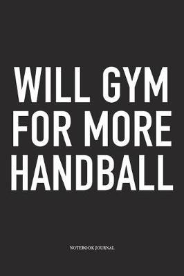 Will Gym For More Handball by Getthread Handball Journals