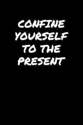 Confine Yourself To The Present by Standard Booklets