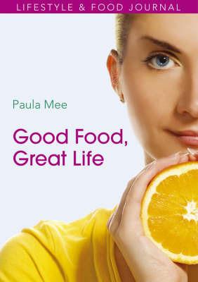 Good Food, Great Life by Paula Mee image