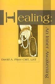 Healing: An Inner Awakening by David A Piser, CMT, LRT image