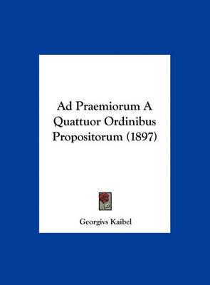 Ad Praemiorum a Quattuor Ordinibus Propositorum (1897) by Georgivs Kaibel image
