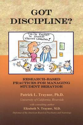 Got Discipline?: Research-Based Practices for Managing Student Behavior by Patrick Traynor