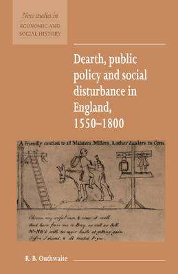 Dearth, Public Policy and Social Disturbance in England 1550-1800 by R.B. Outhwaite