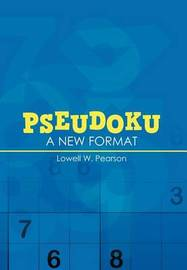 Pseudoku: A New Format by Lowell W. Pearson