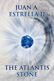 The Atlantis Stone: The Heart Nexus Saga by Juan A Estrella II