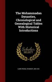 The Mohammadan Dynasties, Chronological and Genealogical Tables with Historical Introductions by Stanley Lane Poole