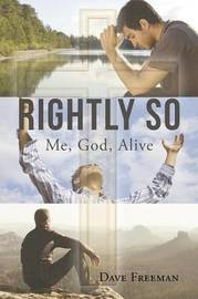 Rightly So; Me, God, Alive by Dave Freeman