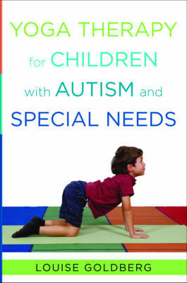 Yoga Therapy for Children with Autism and Special Needs by Louise Goldberg