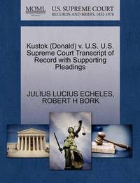 Kustok (Donald) V. U.S. U.S. Supreme Court Transcript of Record with Supporting Pleadings by Julius Lucius Echeles