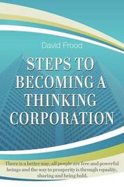 Steps to Becoming a Thinking Corporation by David Frood