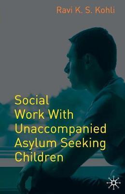 Social Work with Unaccompanied Asylum-Seeking Children by Ravi Kohli image