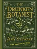 Drunken Botanist : The Plants That Create the World's Great Drinks by Amy Stewart