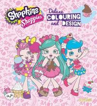 Shopkins Shoppies Deluxe Colouring & Design by Centum Books Ltd