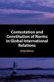 Constitution and Contestation in Global Governance by Antje Wiener
