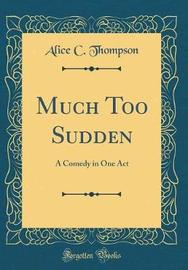 Much Too Sudden by Alice C Thompson image