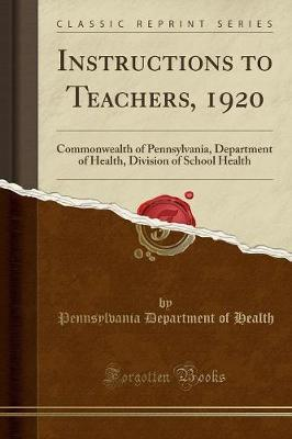 Instructions to Teachers, 1920 by Pennsylvania Department of Health