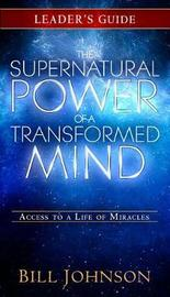 The Supernatural Power of a Transformed Mind Leader's Guide by Bill Johnson image