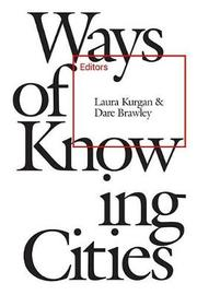 Ways of Knowing Cities by Laura Kurgan