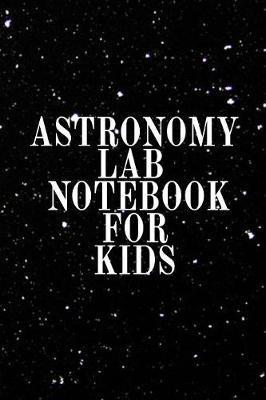 Astronomy Lab Notebook for Kids by Lars Lichtenstein image