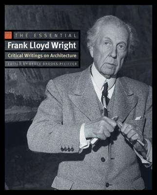 The Essential Frank Lloyd Wright: Critical Writings on Architecture by Frank Lloyd Wright image