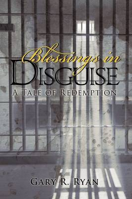Blessings in Disguise: A Tale of Redemption by Gary R. Ryan image