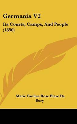 Germania V2: Its Courts, Camps, and People (1850) by Marie Pauline Rose Blaze De Bury image