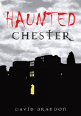 Haunted Chester by David Brandon