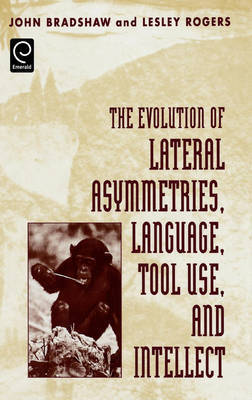 The Evolution of Lateral Asymmetries, Language, Tool Use, and Intellect by John Bradshaw